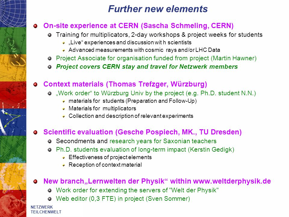 "Further new elements On-site experience at CERN (Sascha Schmeling, CERN) Training for multiplicators, 2-day workshops & project weeks for students ""Li"