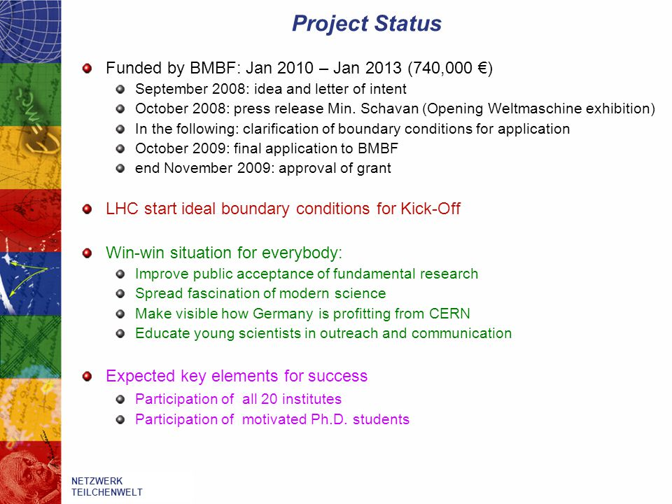 Project Status Funded by BMBF: Jan 2010 – Jan 2013 (740,000 €) September 2008: idea and letter of intent October 2008: press release Min.