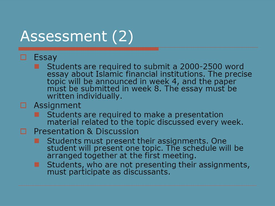 Assessment (2)  Essay Students are required to submit a 2000-2500 word essay about Islamic financial institutions.