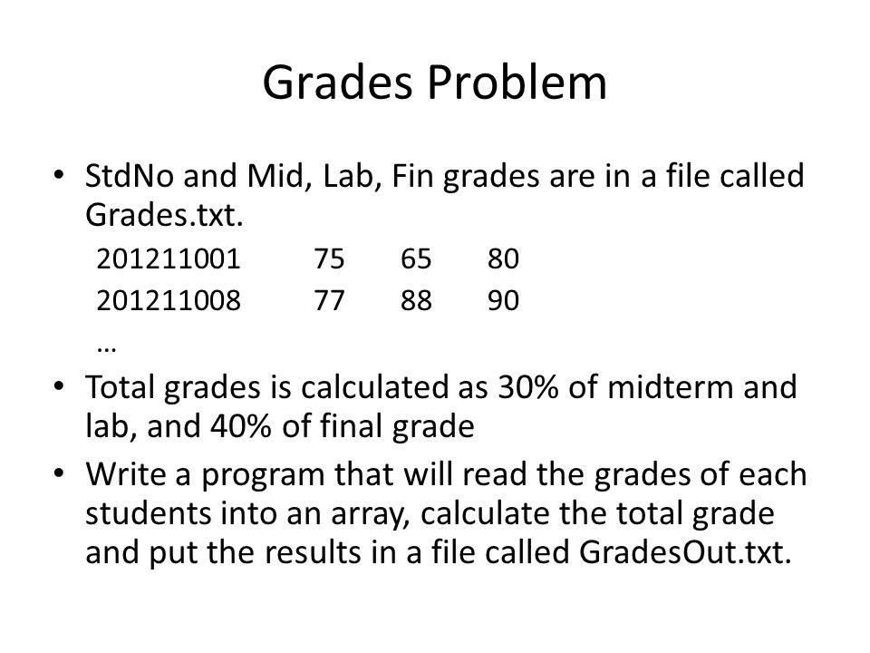 Grades Problem StdNo and Mid, Lab, Fin grades are in a file called Grades.txt.