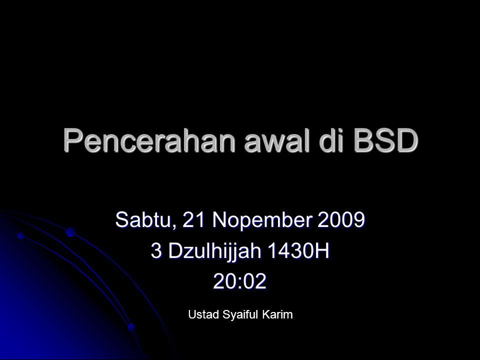 Pencerahan awal di BSD Sabtu, 21 Nopember 2009 3 Dzulhijjah 1430H 20:02 Ustad Syaiful Karim