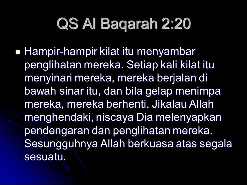 QS Al Baqarah 2:20 Hampir-hampir kilat itu menyambar penglihatan mereka. Setiap kali kilat itu menyinari mereka, mereka berjalan di bawah sinar itu, d