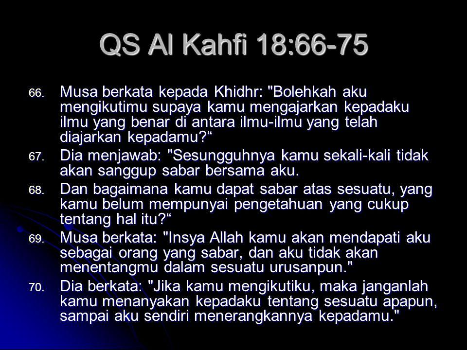 QS Al Kahfi 18:66-75 66. Musa berkata kepada Khidhr: