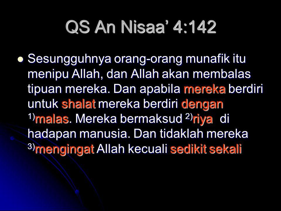 QS An Nisaa' 4:142 Sesungguhnya orang-orang munafik itu menipu Allah, dan Allah akan membalas tipuan mereka. Dan apabila mereka berdiri untuk shalat m