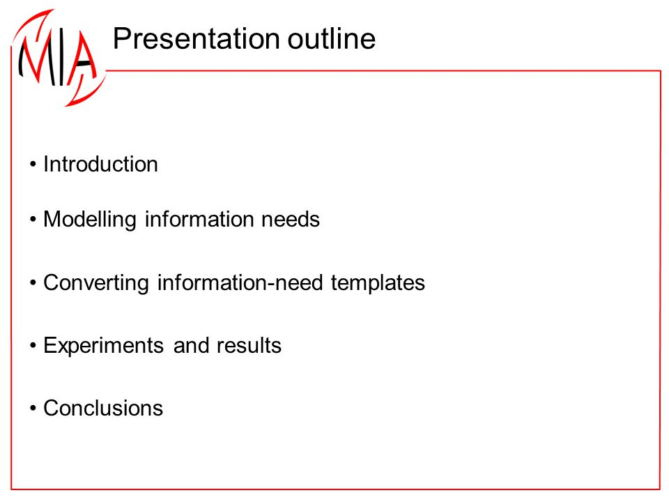 Presentation outline Introduction Modelling information needs Converting information-need templates Experiments and results Conclusions