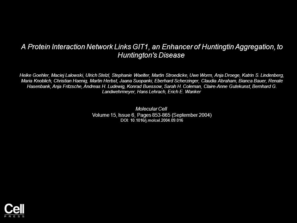 A Protein Interaction Network Links GIT1, an Enhancer of Huntingtin Aggregation, to Huntington s Disease Heike Goehler, Maciej Lalowski, Ulrich Stelzl, Stephanie Waelter, Martin Stroedicke, Uwe Worm, Anja Droege, Katrin S.