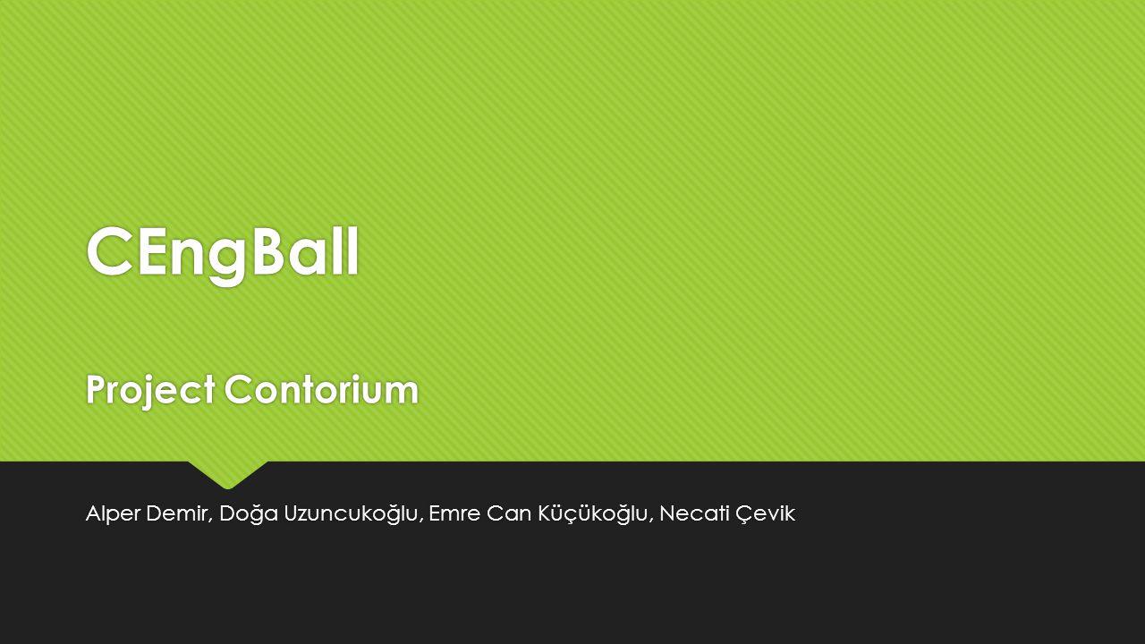 CEngBall Project Contorium Alper Demir, Doğa Uzuncukoğlu, Emre Can Küçükoğlu, Necati Çevik