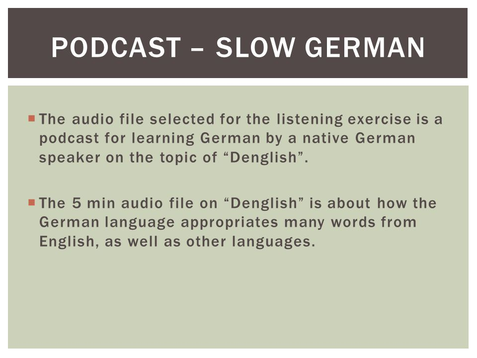  The goal is two-fold –  to help the students understand an authentic text spoken by a native German speaker.