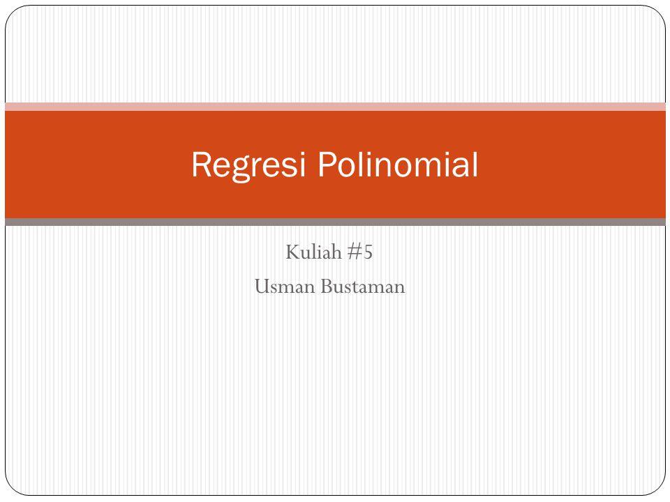 Kuliah #5 Usman Bustaman Regresi Polinomial
