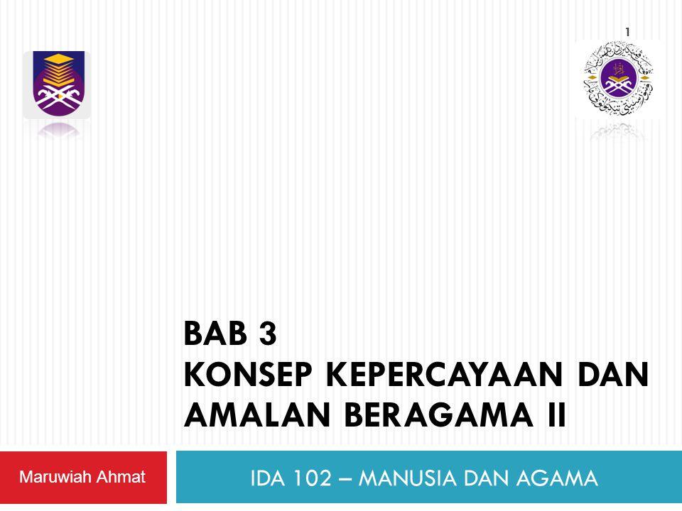 1 Maruwiah Ahmat BAB 3 KONSEP KEPERCAYAAN DAN AMALAN BERAGAMA II IDA 102 – MANUSIA DAN AGAMA