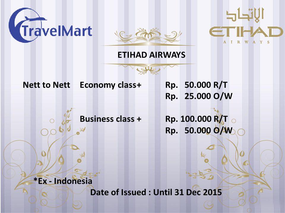 Nett to NettEconomy class+Rp. 50.000 R/T Rp. 25.000 O/W Business class+Rp.