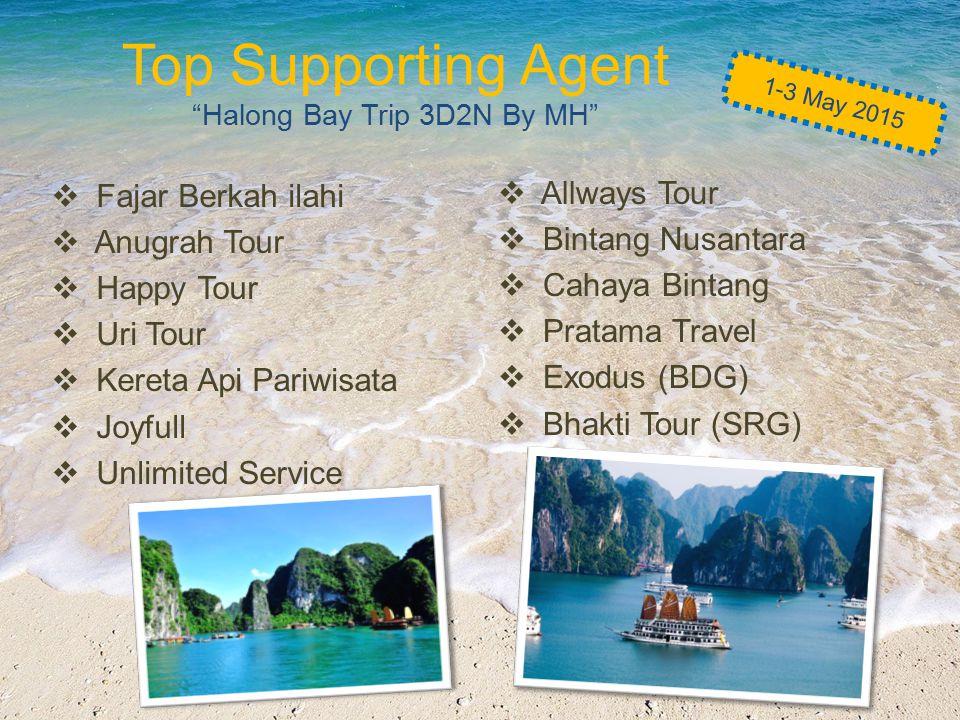 """Top Supporting Agent """"Halong Bay Trip 3D2N By MH""""  Fajar Berkah ilahi  Anugrah Tour  Happy Tour  Uri Tour  Kereta Api Pariwisata  Joyfull  Unli"""