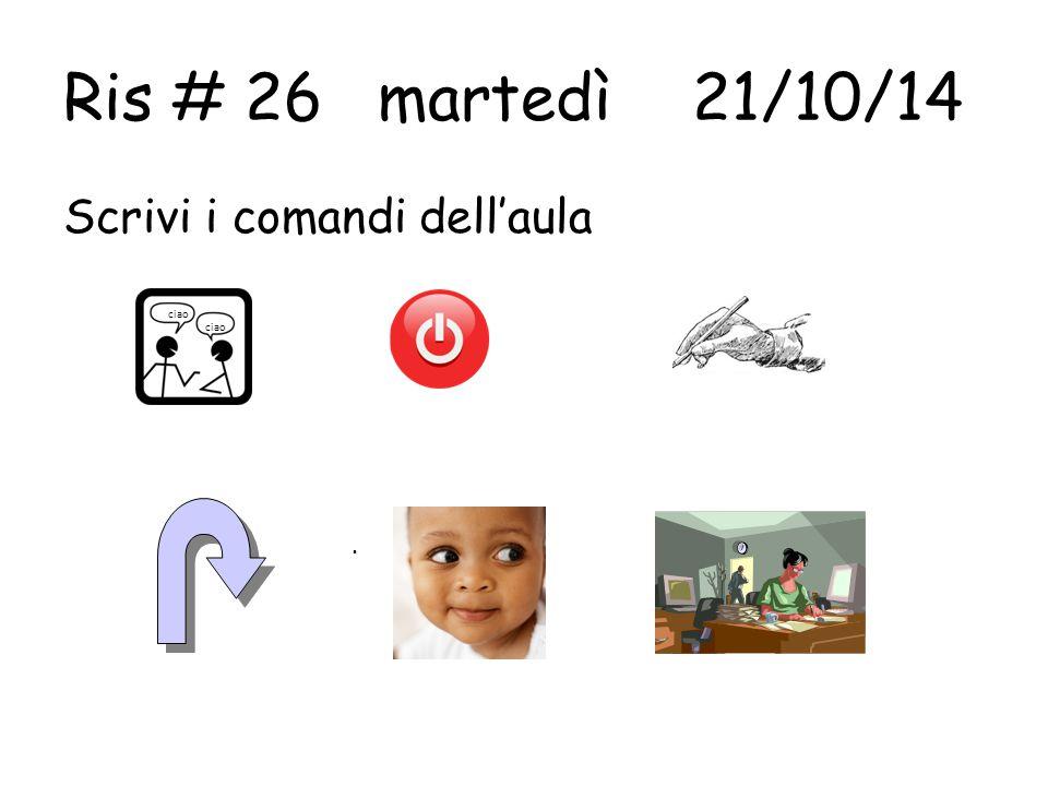 Ris # 26martedì21/10/14 Scrivi i comandi dell'aula ciao 1.2. 3. 4. 5.5.6.