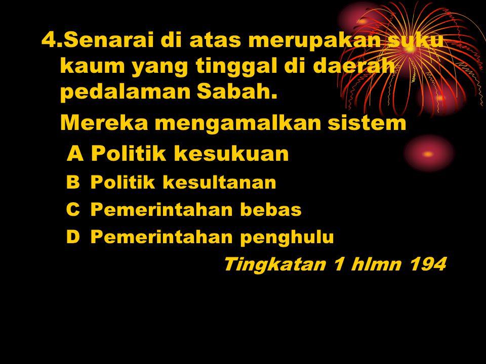 3. Sabah telah diperintah oleh beberapa pihak pada abad ke-17. Antara berikut yang manakah pernah memerintah negeri tersebut? IKesultanan Sulu IIKesul