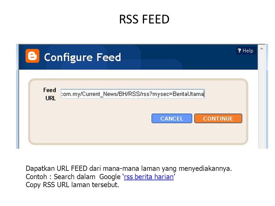 RSS FEED Dapatkan URL FEED dari mana-mana laman yang menyediakannya.