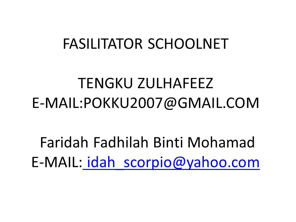 FASILITATOR SCHOOLNET TENGKU ZULHAFEEZ E-MAIL:POKKU2007@GMAIL.COM Faridah Fadhilah Binti Mohamad E-MAIL: idah_scorpio@yahoo.com idah_scorpio@yahoo.com