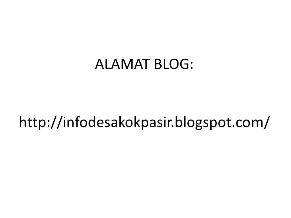 ALAMAT BLOG: http://infodesakokpasir.blogspot.com/