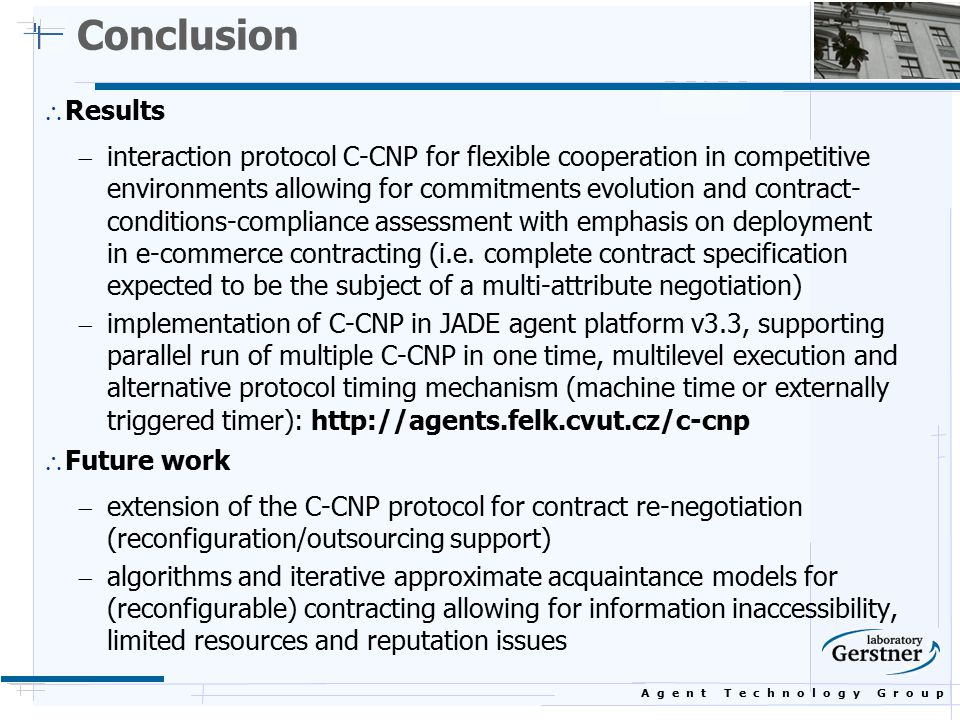 A g e n t T e c h n o l o g y G r o u p Conclusion  Results  interaction protocol C-CNP for flexible cooperation in competitive environments allowin