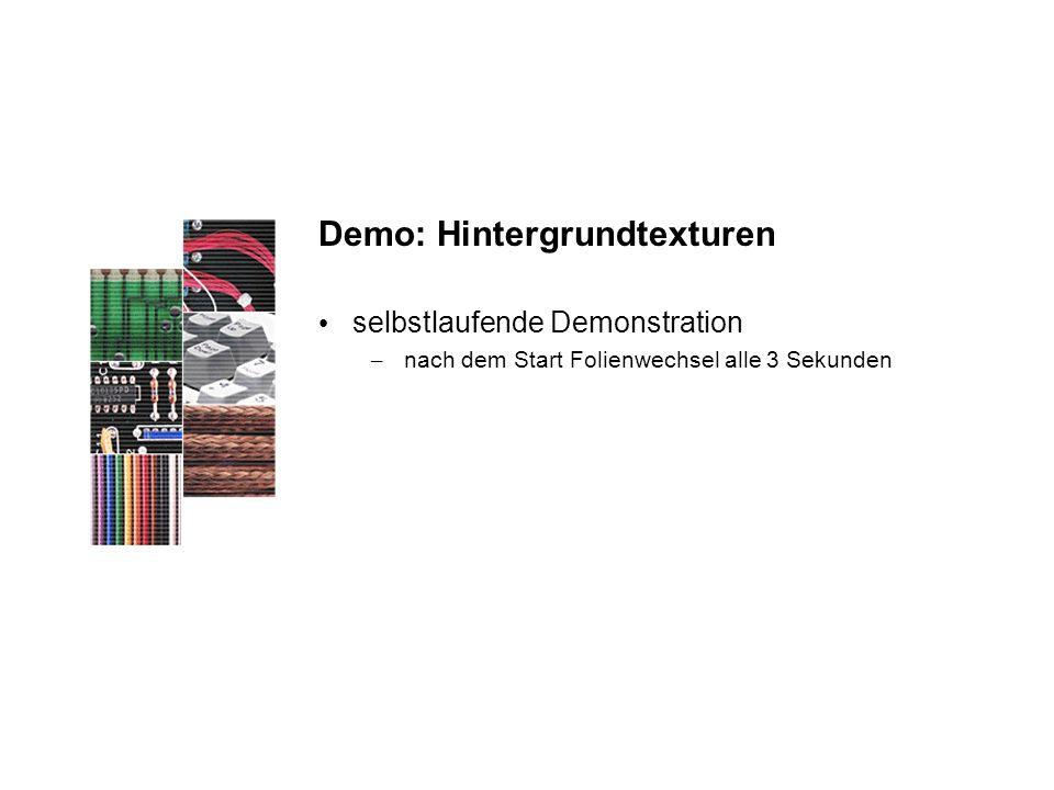 Demo: Hintergrundtexturen selbstlaufende Demonstration – nach dem Start Folienwechsel alle 3 Sekunden