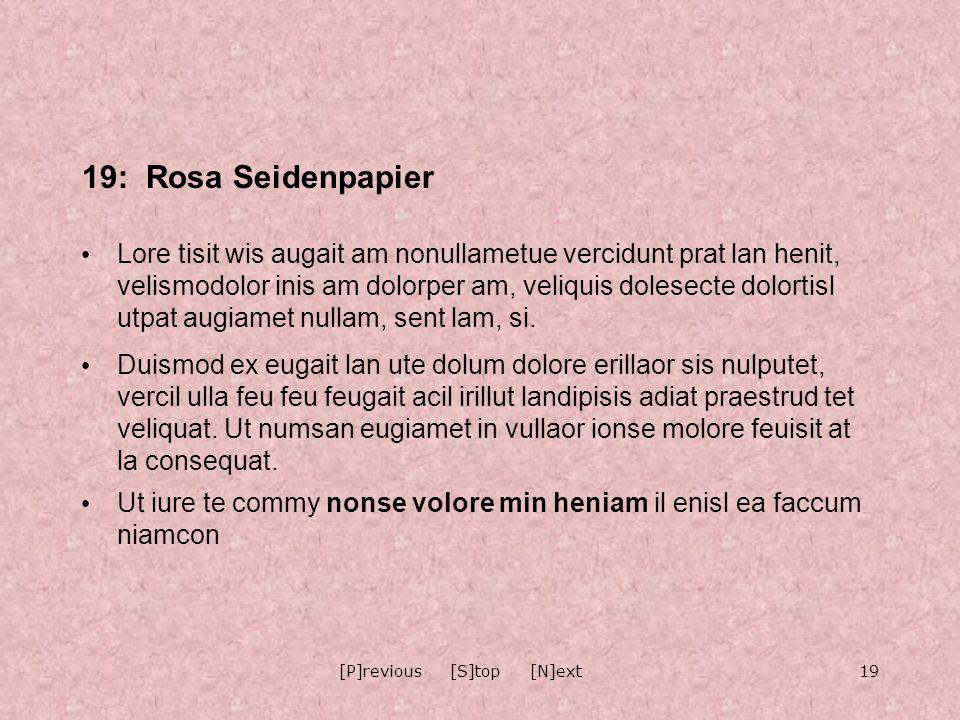 19[P]revious [S]top [N]ext 19: Rosa Seidenpapier Lore tisit wis augait am nonullametue vercidunt prat lan henit, velismodolor inis am dolorper am, veliquis dolesecte dolortisl utpat augiamet nullam, sent lam, si.