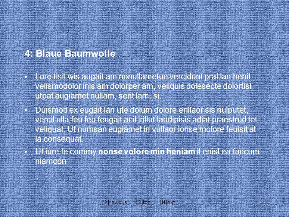 4[P]revious [S]top [N]ext 4: Blaue Baumwolle Lore tisit wis augait am nonullametue vercidunt prat lan henit, velismodolor inis am dolorper am, veliquis dolesecte dolortisl utpat augiamet nullam, sent lam, si.