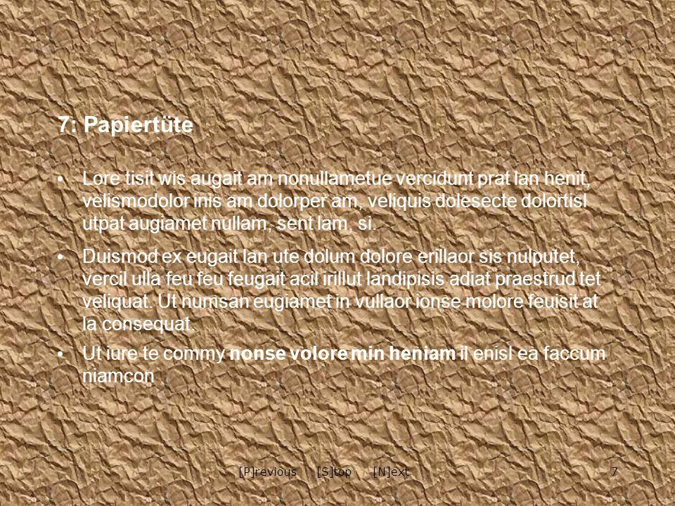 7[P]revious [S]top [N]ext 7: Papiertüte Lore tisit wis augait am nonullametue vercidunt prat lan henit, velismodolor inis am dolorper am, veliquis dolesecte dolortisl utpat augiamet nullam, sent lam, si.