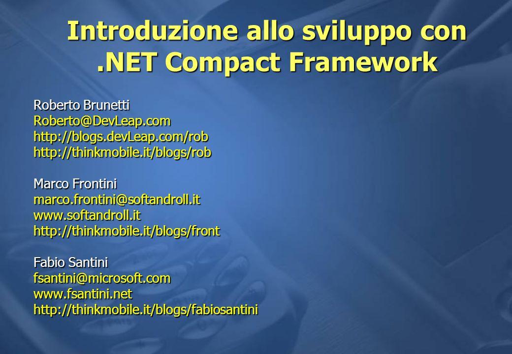 Introduzione allo sviluppo con.NET Compact Framework Roberto Brunetti Roberto@DevLeap.comhttp://blogs.devLeap.com/robhttp://thinkmobile.it/blogs/rob Marco Frontini marco.frontini@softandroll.itwww.softandroll.ithttp://thinkmobile.it/blogs/front Fabio Santini fsantini@microsoft.comwww.fsantini.nethttp://thinkmobile.it/blogs/fabiosantini