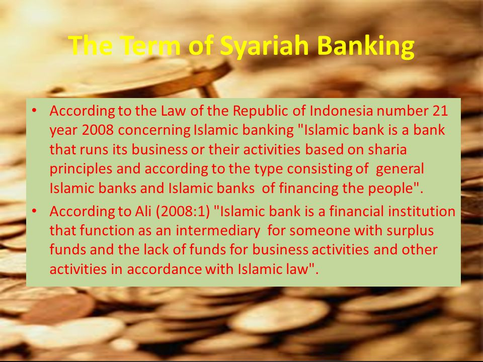 The Term of Syariah Banking According to the Law of the Republic of Indonesia number 21 year 2008 concerning Islamic banking