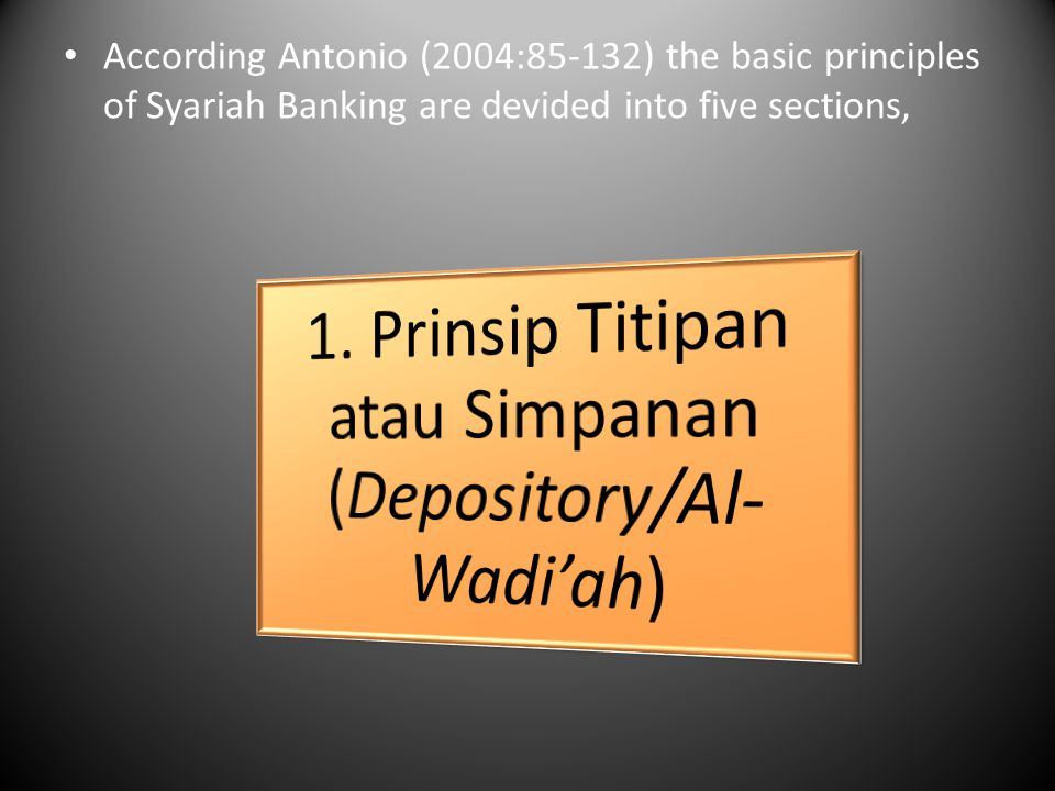 According Antonio (2004:85-132) the basic principles of Syariah Banking are devided into five sections,