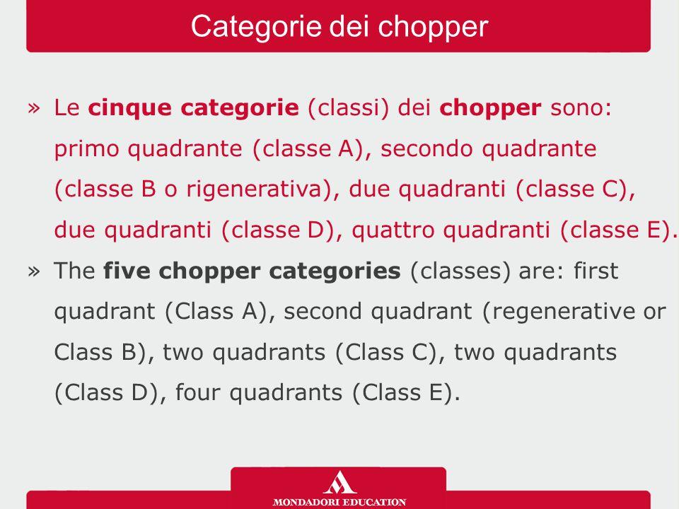 »Le cinque categorie (classi) dei chopper sono: primo quadrante (classe A), secondo quadrante (classe B o rigenerativa), due quadranti (classe C), due quadranti (classe D), quattro quadranti (classe E).