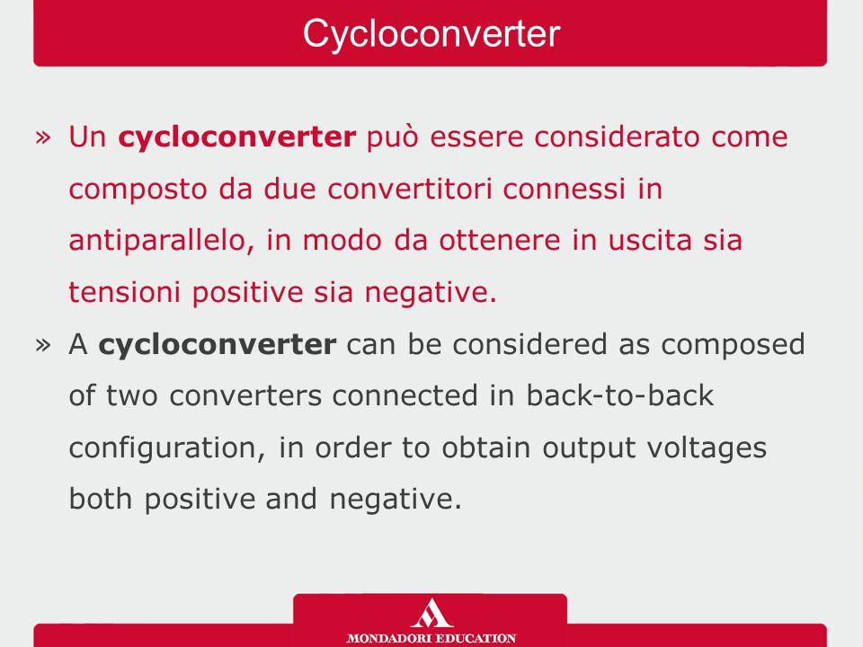 »Un cycloconverter può essere considerato come composto da due convertitori connessi in antiparallelo, in modo da ottenere in uscita sia tensioni positive sia negative.