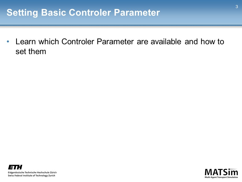 Setting Basic Controler Parameter 3 Learn which Controler Parameter are available and how to set them