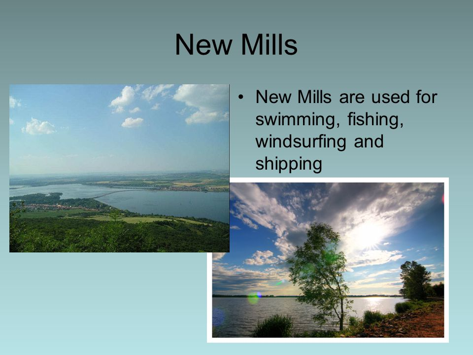 New Mills New Mills are used for swimming, fishing, windsurfing and shipping