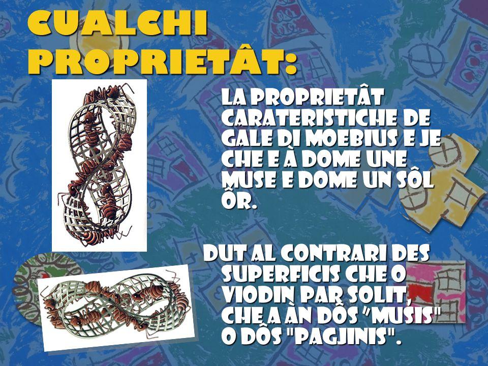 CUALCHI PROPRIETÂT: La proprietÂT carateristicHE de GALE di Moebius E JE che E à DOME UNE MUSE e DOME un Sôl Ôr.