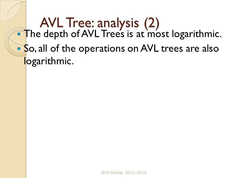 AVL Tree: analysis (2) The depth of AVL Trees is at most logarithmic.