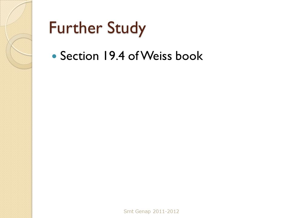 Further Study Section 19.4 of Weiss book Smt Genap 2011-2012