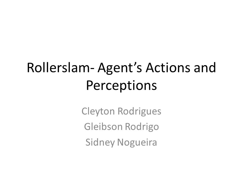 Rollerslam- Agent's Actions and Perceptions Cleyton Rodrigues Gleibson Rodrigo Sidney Nogueira