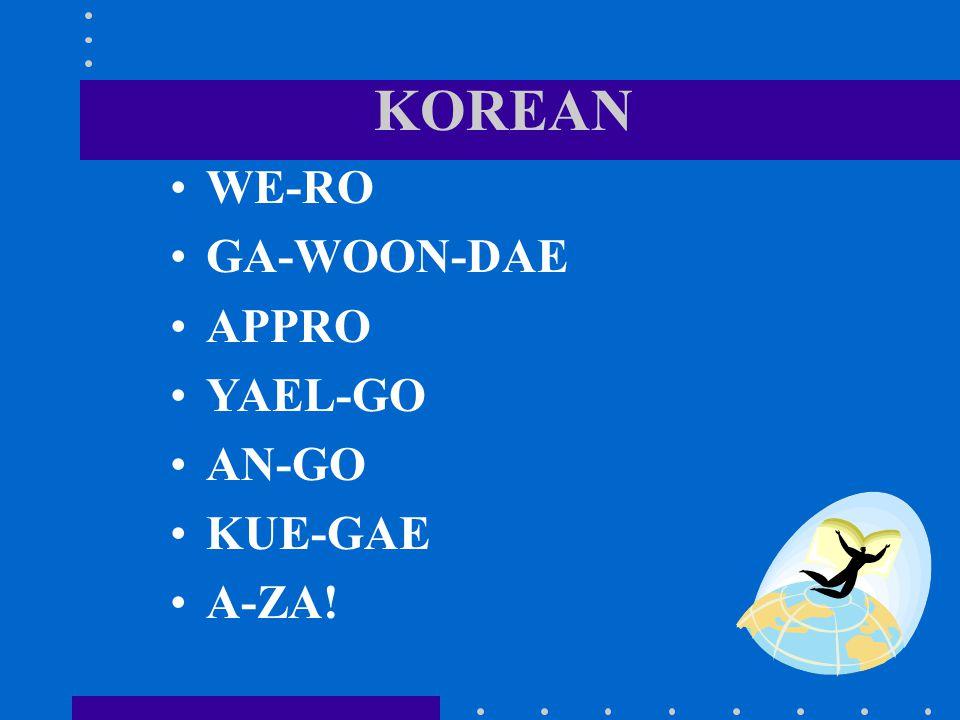 KOREAN WE-RO GA-WOON-DAE APPRO YAEL-GO AN-GO KUE-GAE A-ZA!