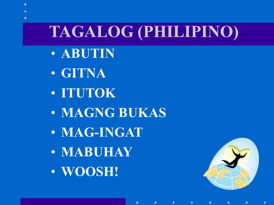 TAGALOG (PHILIPINO) ABUTIN GITNA ITUTOK MAGNG BUKAS MAG-INGAT MABUHAY WOOSH!