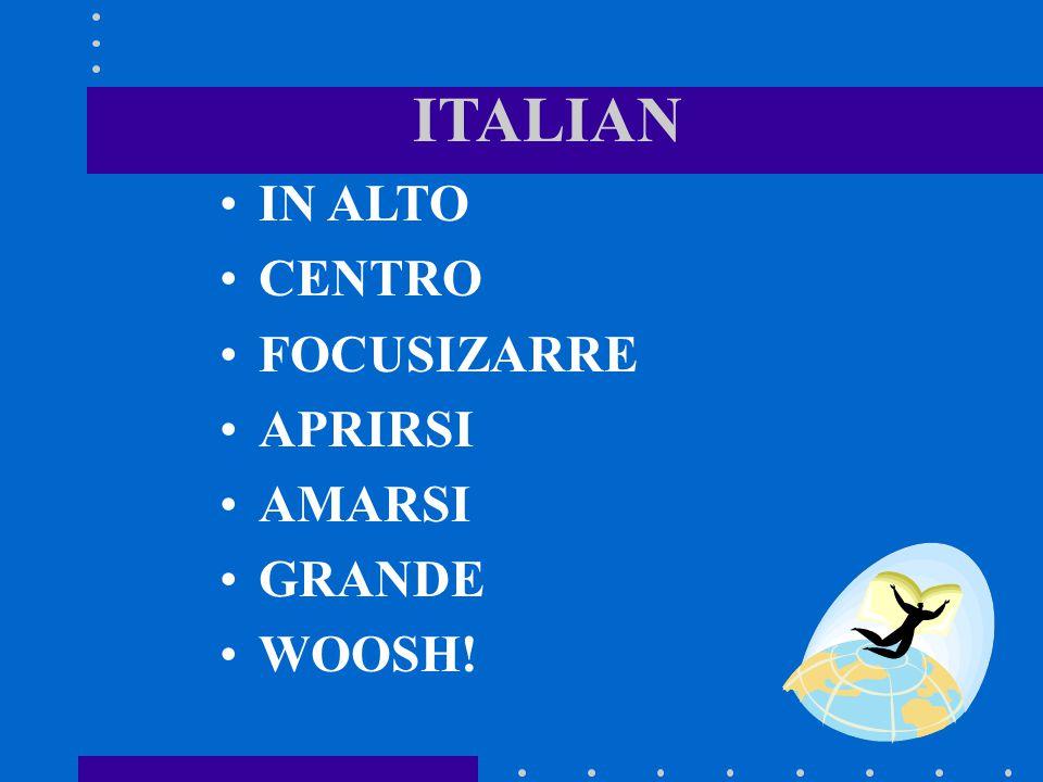 ITALIAN IN ALTO CENTRO FOCUSIZARRE APRIRSI AMARSI GRANDE WOOSH!
