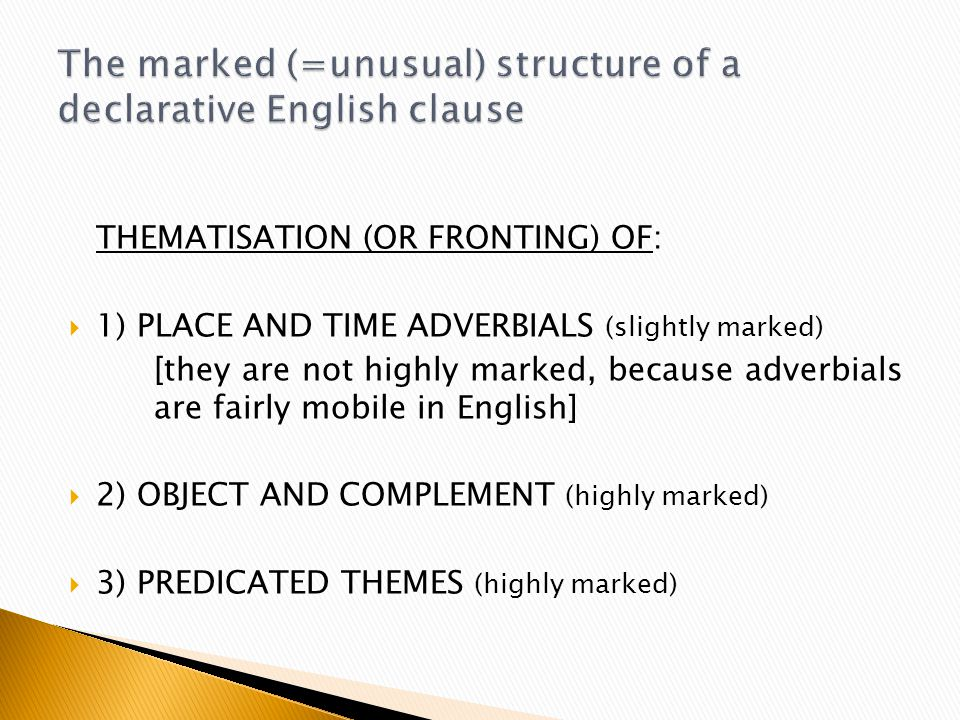 THEMATISATION (OR FRONTING) OF:  1) PLACE AND TIME ADVERBIALS (slightly marked) [they are not highly marked, because adverbials are fairly mobile in