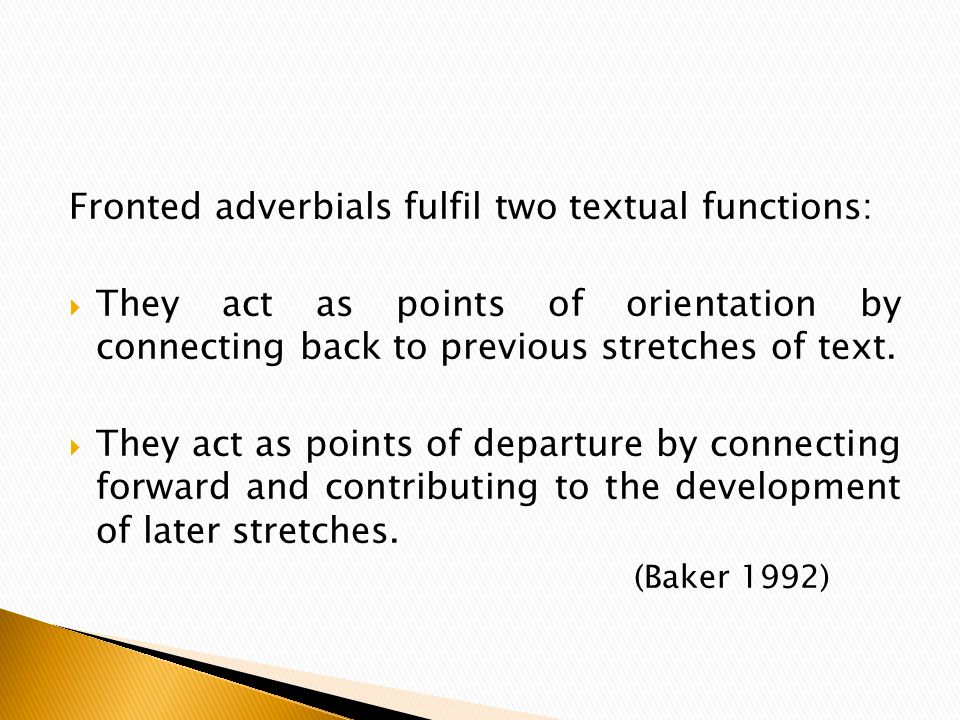 Fronted adverbials fulfil two textual functions:  They act as points of orientation by connecting back to previous stretches of text.  They act as p