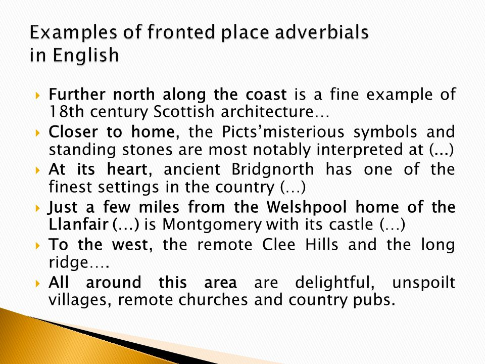  Further north along the coast is a fine example of 18th century Scottish architecture…  Closer to home, the Picts'misterious symbols and standing stones are most notably interpreted at (...)  At its heart, ancient Bridgnorth has one of the finest settings in the country (…)  Just a few miles from the Welshpool home of the Llanfair (…) is Montgomery with its castle (…)  To the west, the remote Clee Hills and the long ridge….