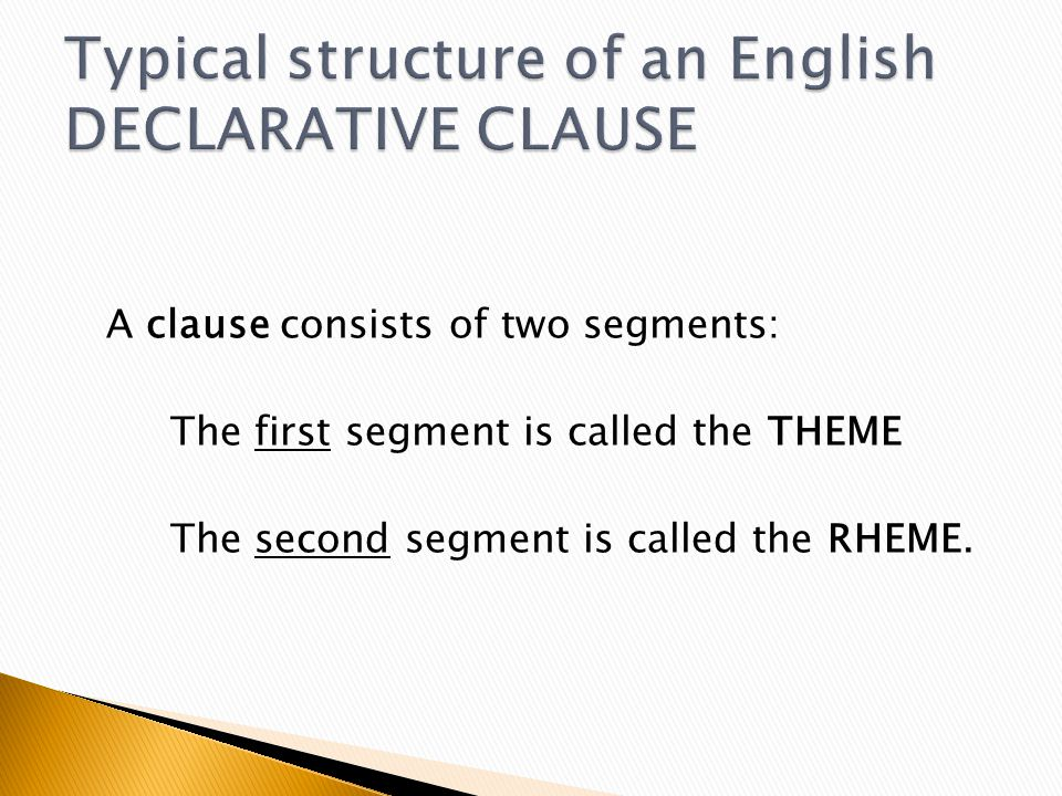 A clause consists of two segments: The first segment is called the THEME The second segment is called the RHEME.