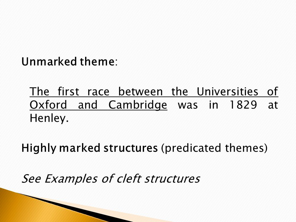 Unmarked theme: The first race between the Universities of Oxford and Cambridge was in 1829 at Henley. Highly marked structures (predicated themes) Se