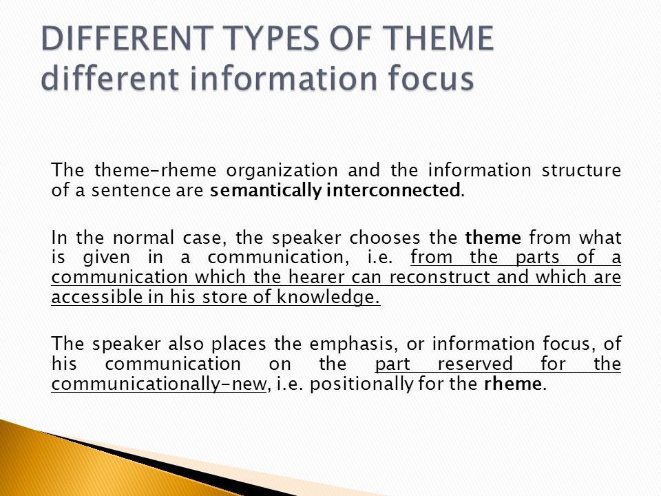 The theme-rheme organization and the information structure of a sentence are semantically interconnected. In the normal case, the speaker chooses the
