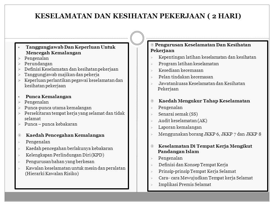 KESELAMATAN DAN KESIHATAN PEKERJAAN ( 2 HARI) Tanggungjawab Dan Keperluan Untuk Mencegah Kemalangan  Pengenalan  Perundangan  Definisi Keselamatan