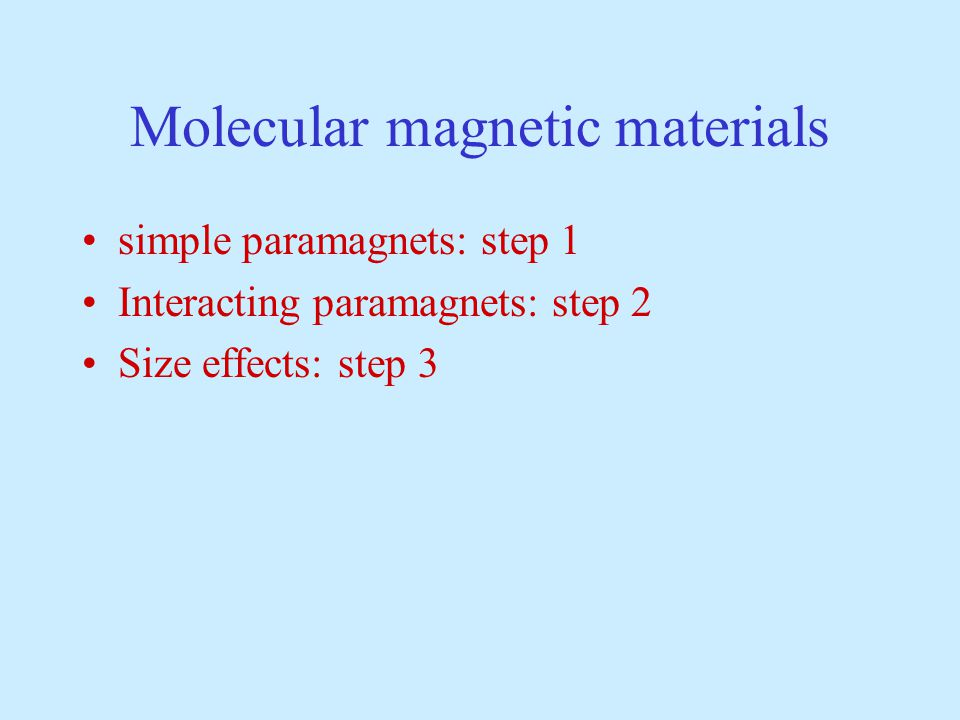 Molecular magnetic materials simple paramagnets: step 1 Interacting paramagnets: step 2 Size effects: step 3