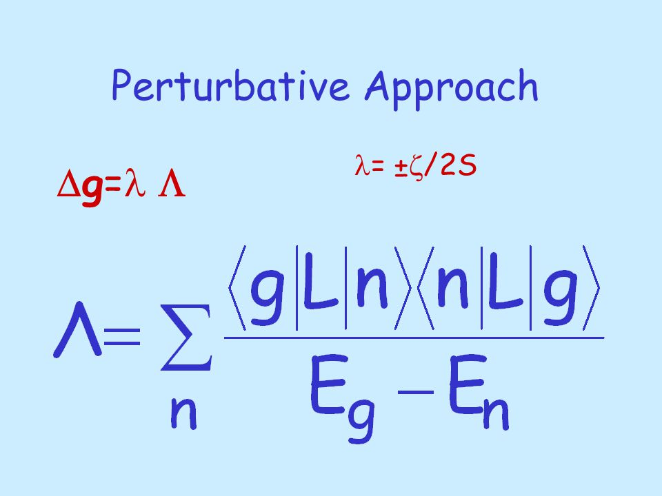 Perturbative Approach = ±  /2S  g= 