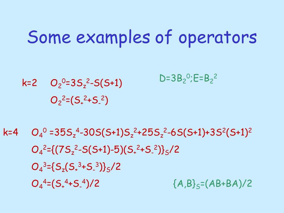 Some examples of operators k=2O 2 0 =3S z 2 -S(S+1) O 2 2 =(S + 2 +S - 2 ) k=4O 4 0 =35S z 4 -30S(S+1)S z 2 +25S z 2 -6S(S+1)+3S 2 (S+1) 2 O 4 2 ={(7S z 2 -S(S+1)-5)(S + 2 +S - 2 )} S /2 O 4 3 ={S z (S + 3 +S - 3 )} S /2 O 4 4 =(S + 4 +S - 4 )/2{A,B} S =(AB+BA)/2 D=3B 2 0 ;E=B 2 2